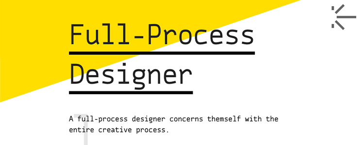 A full-process designer concerns themselves with the entire creative process.